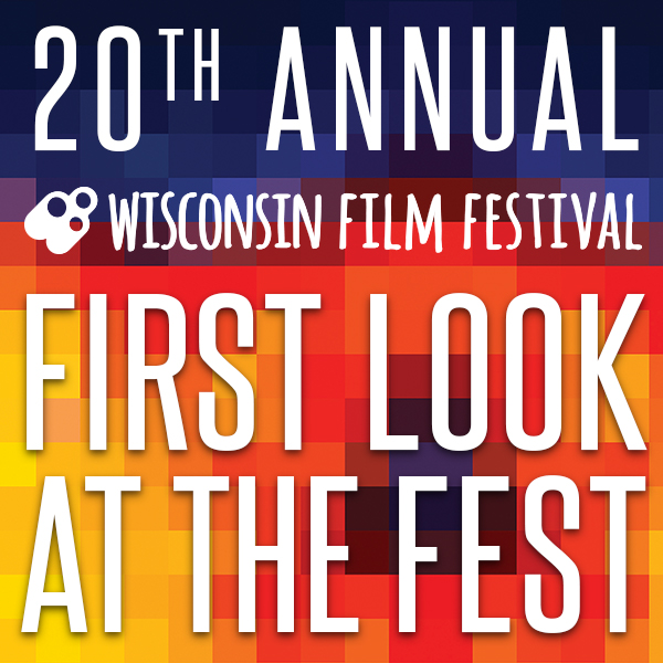 Wisconsin Film Festival First Night >> First Look At The Fest 2018 Wisconsin Film Festival Uw Madison